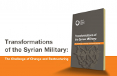 Transformations of the Syrian Military: The Challenge of Change and Restructuring